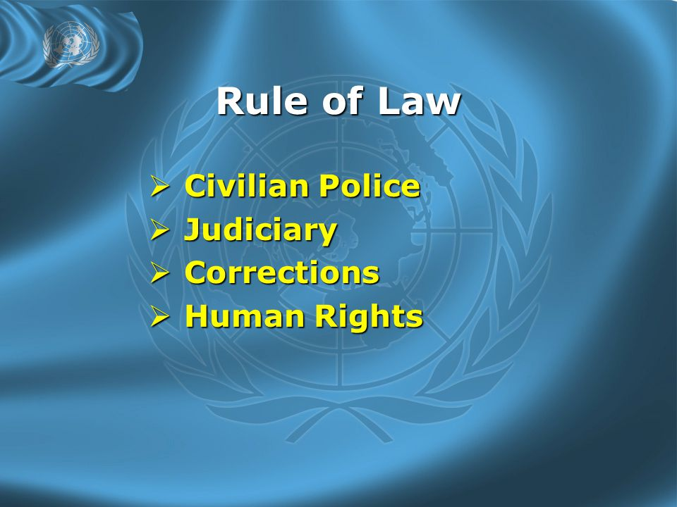Rule of Law  Civilian Police  Judiciary  Corrections  Human Rights