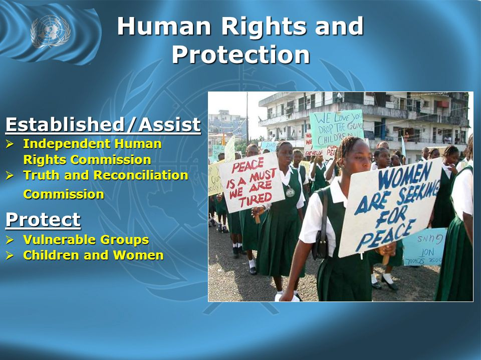 Human Rights and Protection Established/Assist  Independent Human Rights Commission  Truth and Reconciliation Commission Protect  Vulnerable Groups  Children and Women