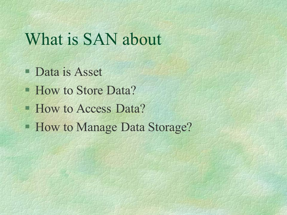 What is SAN about §Data is Asset §How to Store Data.
