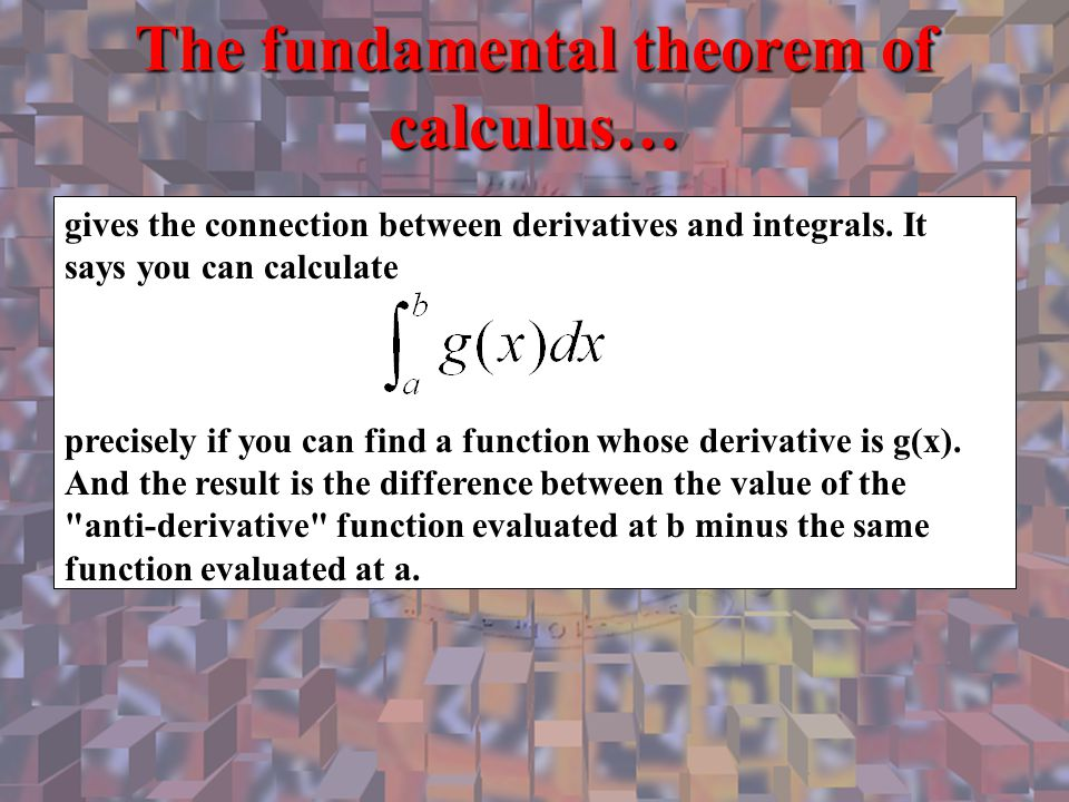 gives the connection between derivatives and integrals. It says you can calculate precisely if you can find a function whose derivative is g(x). And t