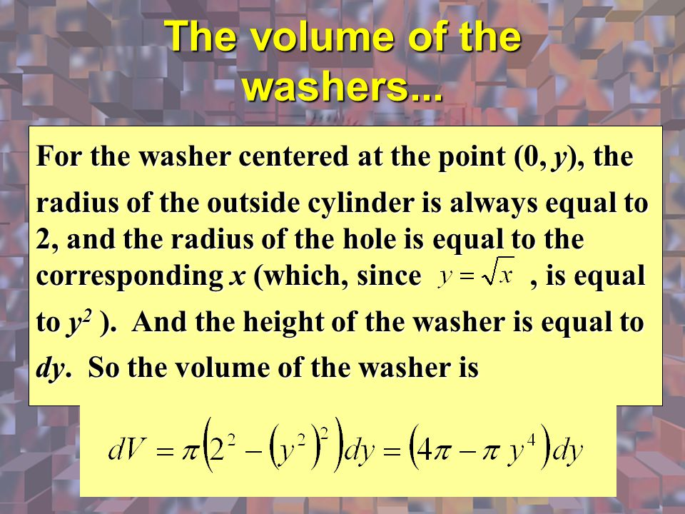 For the washer centered at the point (0, y), the radius of the outside cylinder is always equal to 2, and the radius of the hole is equal to the corre