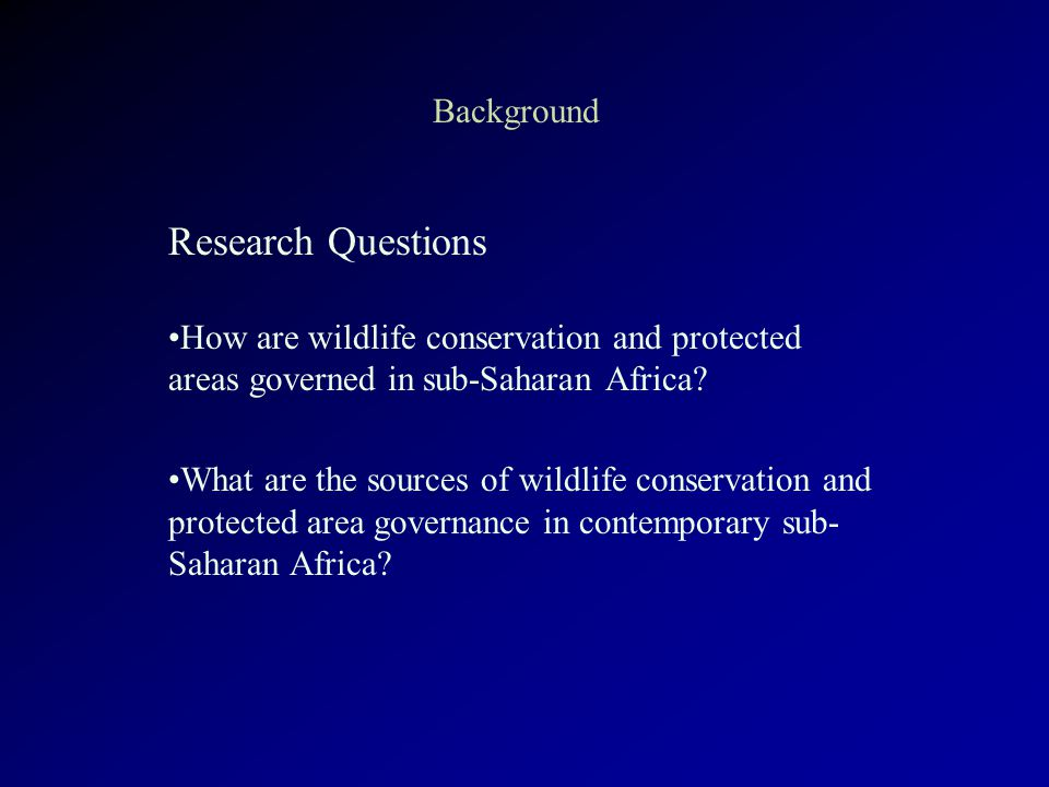 Background Research Questions How are wildlife conservation and protected areas governed in sub-Saharan Africa.