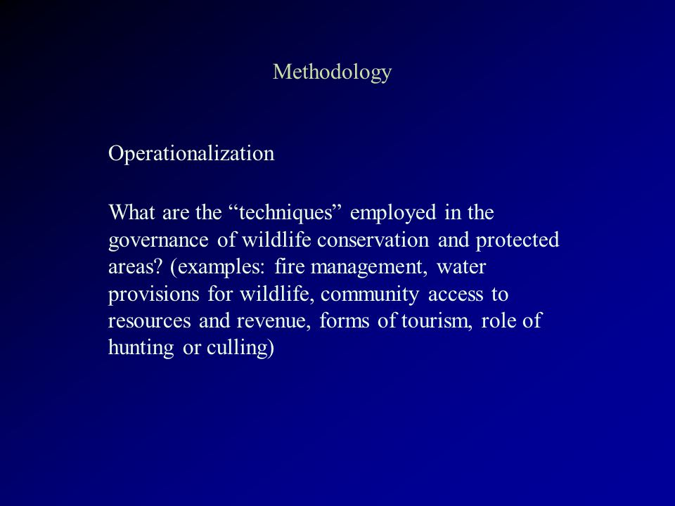 Methodology Operationalization What are the techniques employed in the governance of wildlife conservation and protected areas.