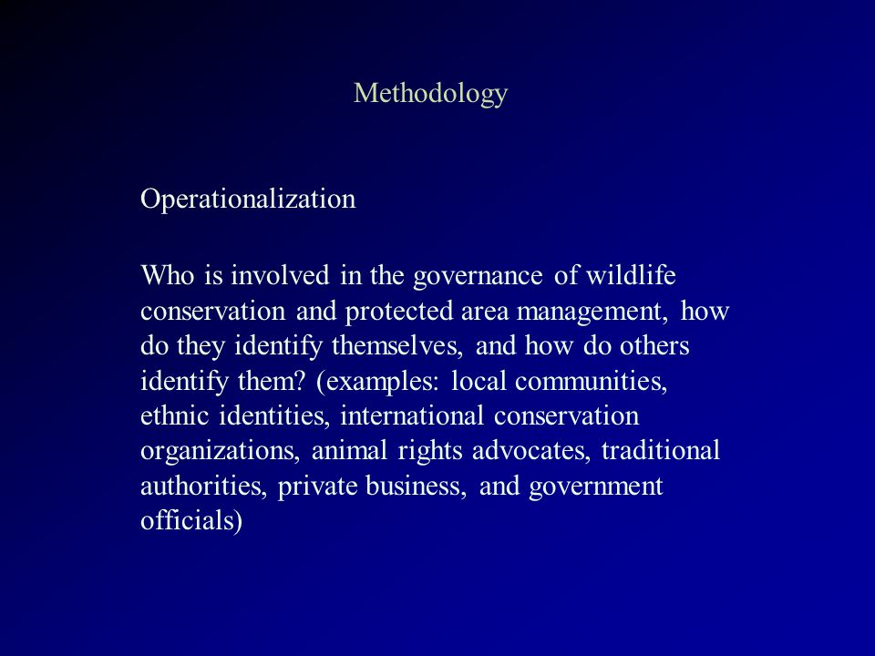 Methodology Operationalization Who is involved in the governance of wildlife conservation and protected area management, how do they identify themselves, and how do others identify them.