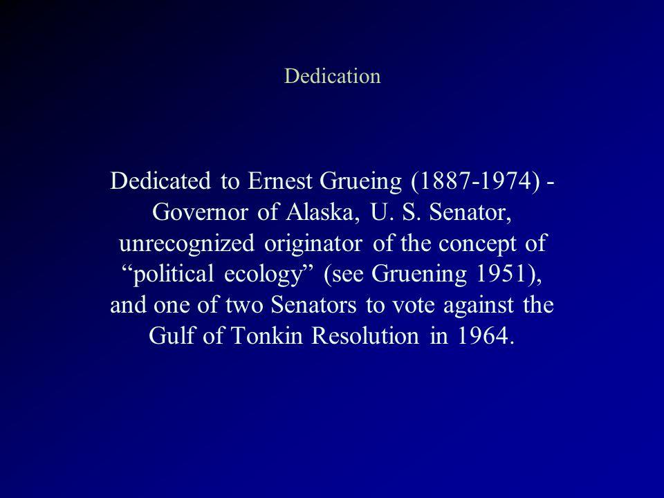 Dedication Dedicated to Ernest Grueing (1887-1974) - Governor of Alaska, U.