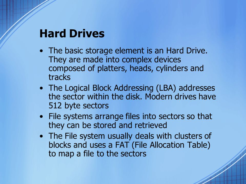 Hard Drives The basic storage element is an Hard Drive.