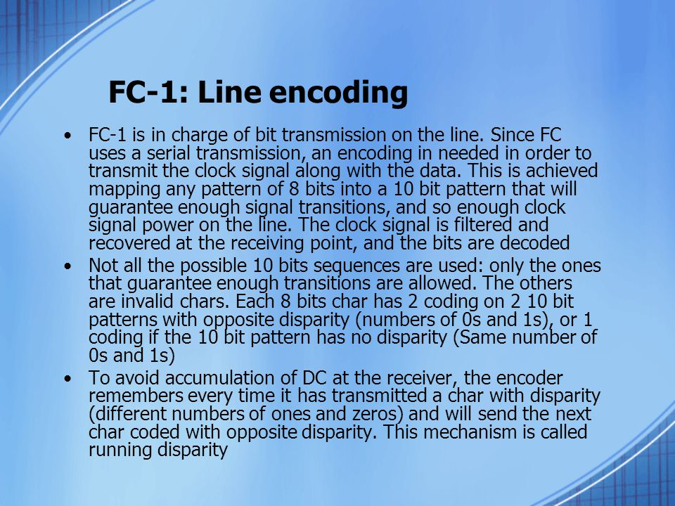 FC-1: Line encoding FC-1 is in charge of bit transmission on the line.