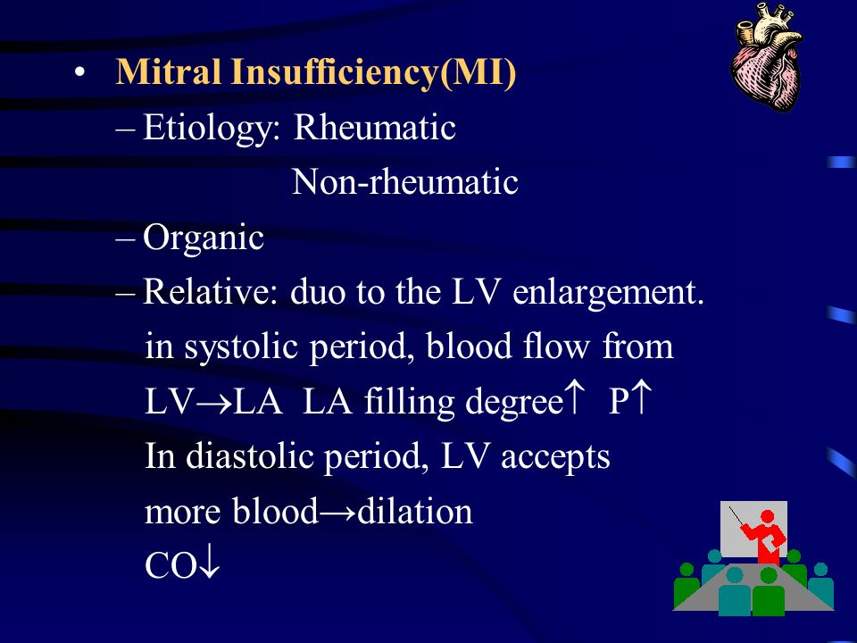 Mitral Insufficiency(MI) –Etiology: Rheumatic Non-rheumatic –Organic –Relative: duo to the LV enlargement. in systolic period, blood flow from LV  LA