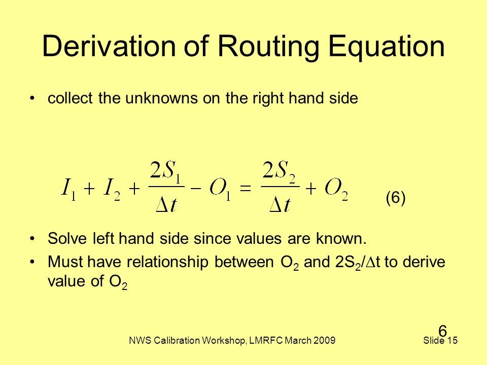 NWS Calibration Workshop, LMRFC March 2009 Slide 15 Derivation of Routing Equation collect the unknowns on the right hand side Solve left hand side si