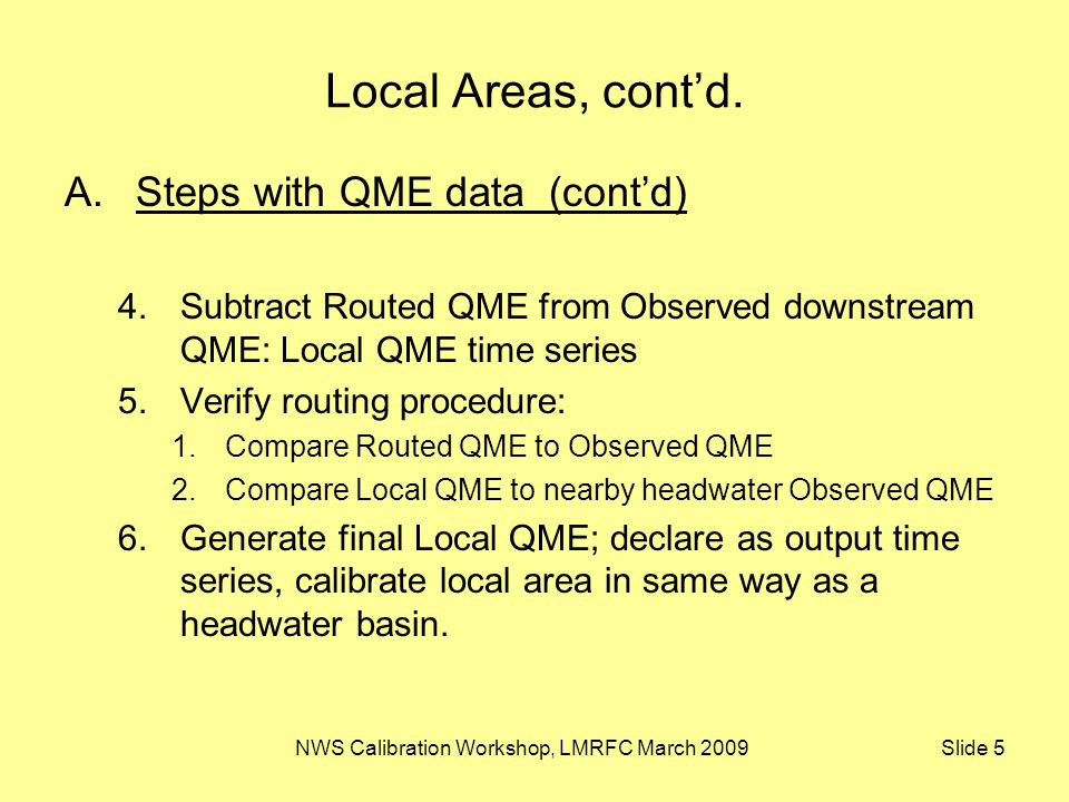 NWS Calibration Workshop, LMRFC March 2009 Slide 5 Local Areas, cont'd. A.Steps with QME data (cont'd) 4.Subtract Routed QME from Observed downstream