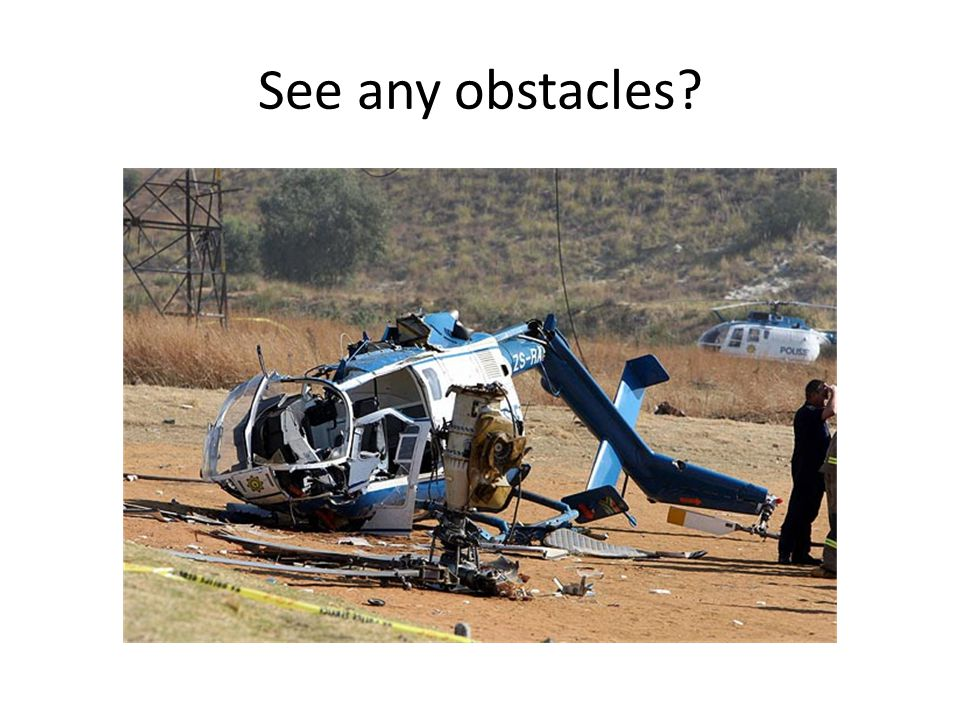 See any obstacles?