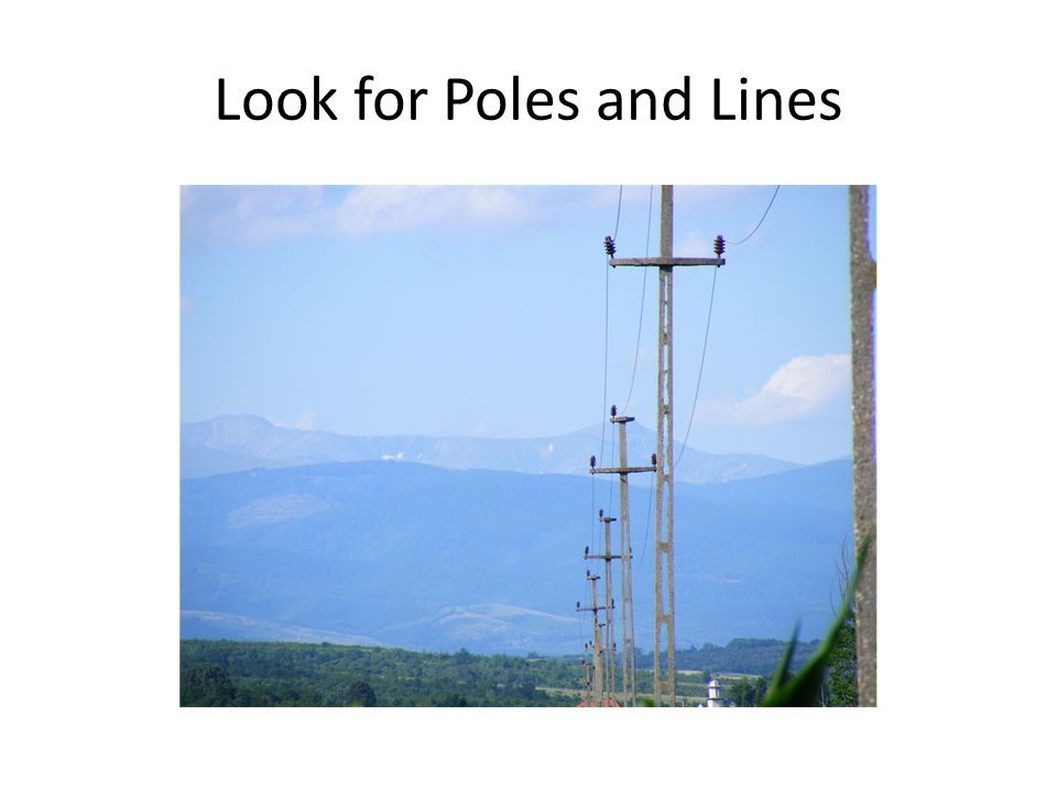Look for Poles and Lines