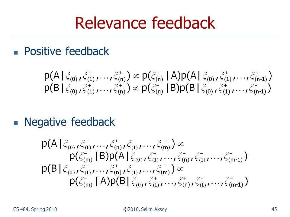 CS 484, Spring 2010©2010, Selim Aksoy45 Relevance feedback Positive feedback Negative feedback
