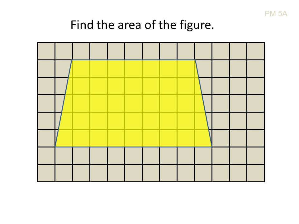 PM 5A Find the area of the figure.