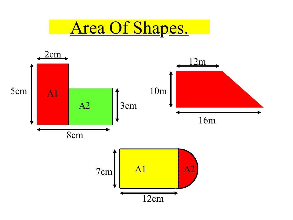 Area Of Shapes. 8cm 2cm 5cm 3cm A1 A2 16m 12m 10m 12cm 7cm A1A2