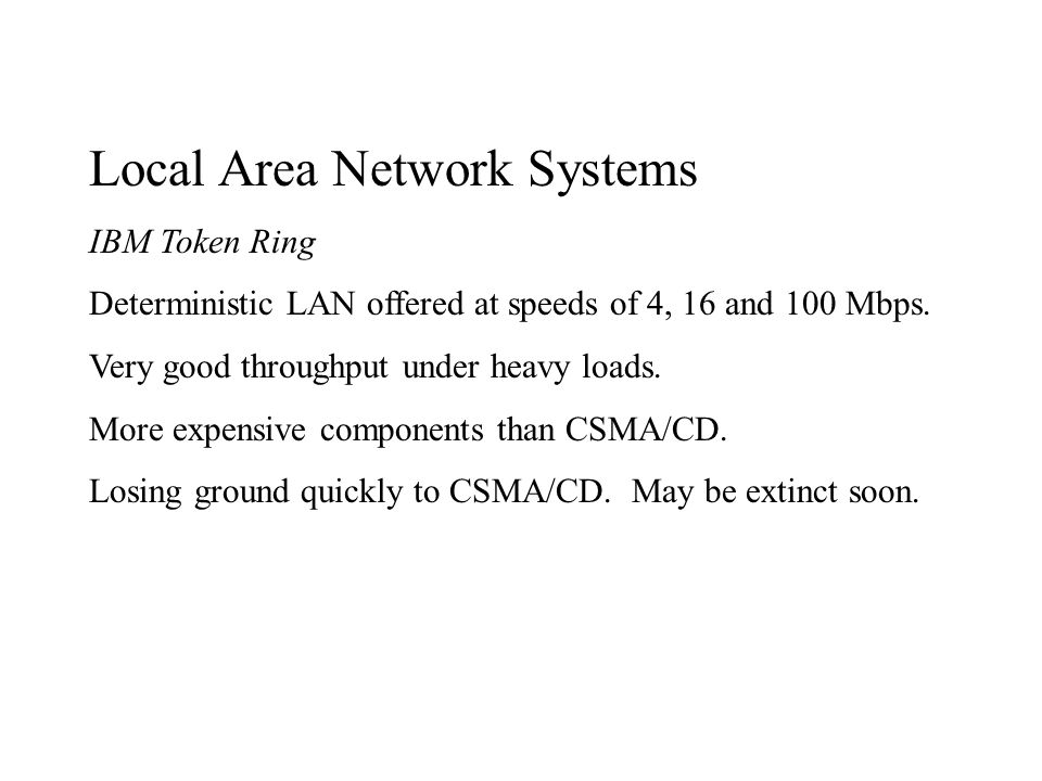 Local Area Network Systems IBM Token Ring Deterministic LAN offered at speeds of 4, 16 and 100 Mbps.