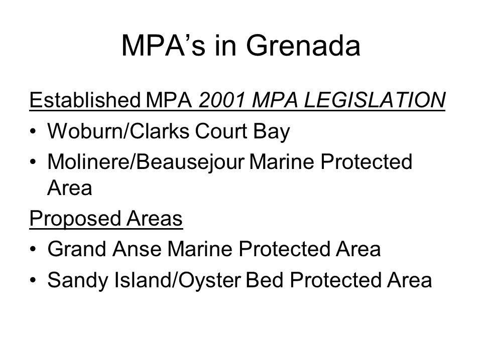 MPA's in Grenada Established MPA 2001 MPA LEGISLATION Woburn/Clarks Court Bay Molinere/Beausejour Marine Protected Area Proposed Areas Grand Anse Marine Protected Area Sandy Island/Oyster Bed Protected Area