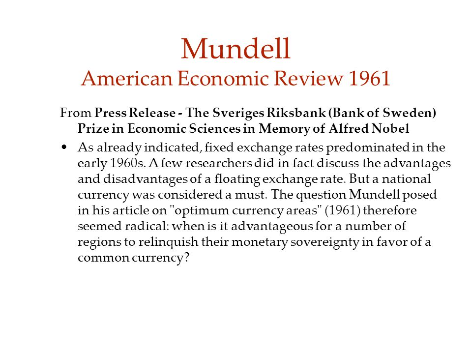Mundell American Economic Review 1961 From Press Release - The Sveriges Riksbank (Bank of Sweden) Prize in Economic Sciences in Memory of Alfred Nobel As already indicated, fixed exchange rates predominated in the early 1960s.