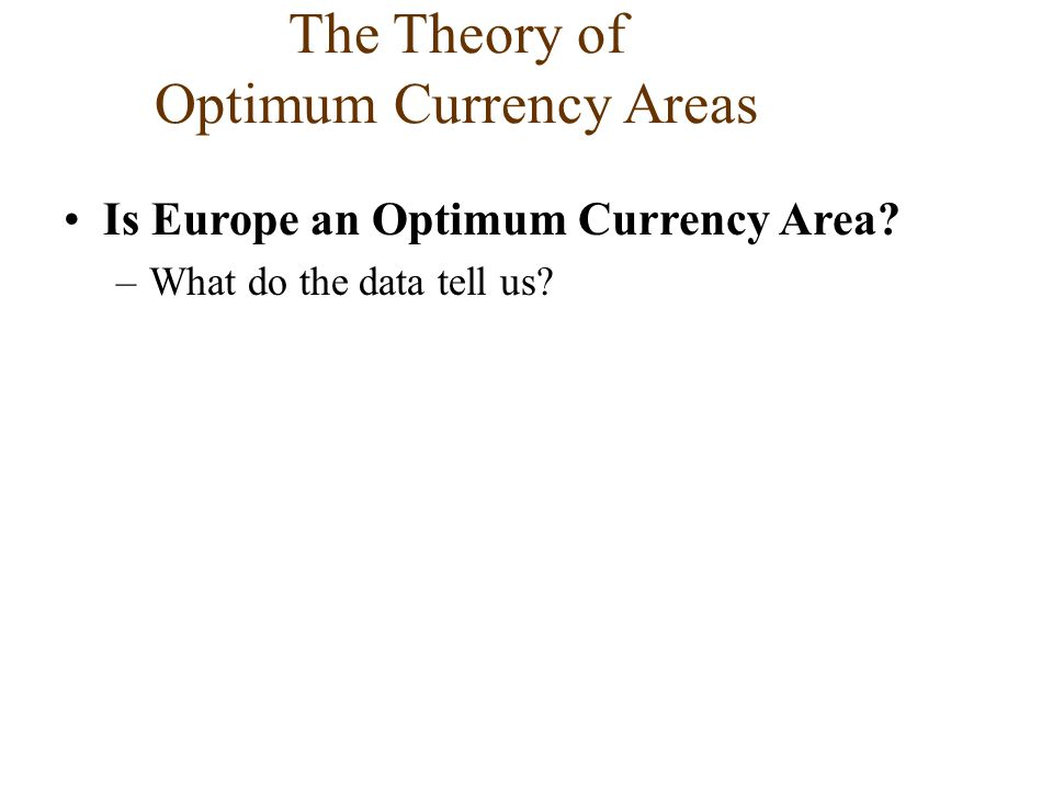 Is Europe an Optimum Currency Area? –What do the data tell us? The Theory of Optimum Currency Areas