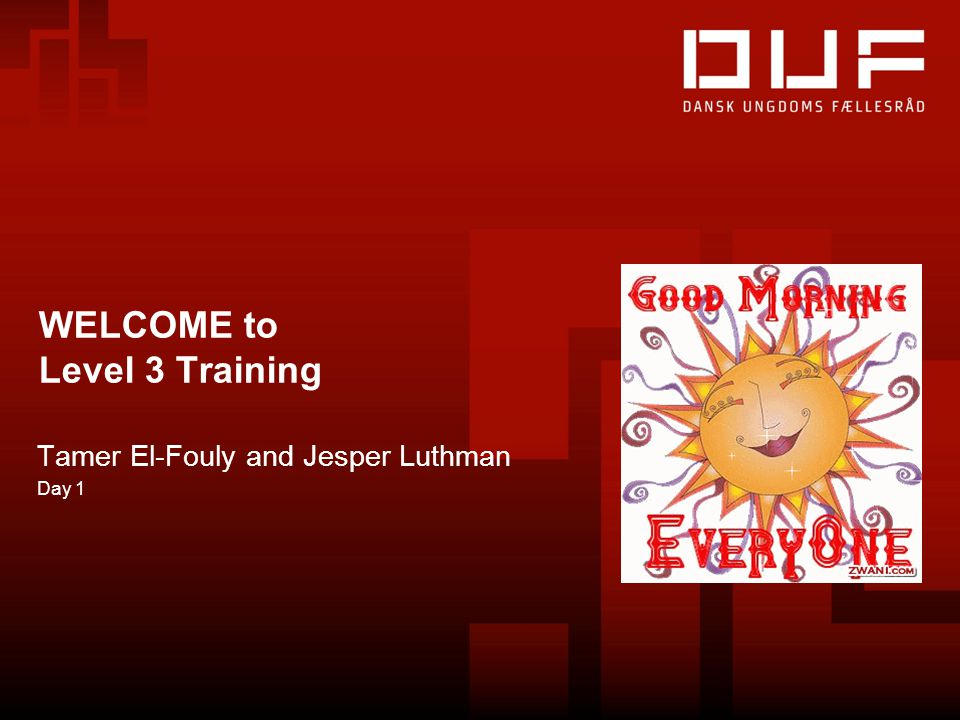 WELCOME to Level 3 Training Tamer El-Fouly and Jesper Luthman Day 1