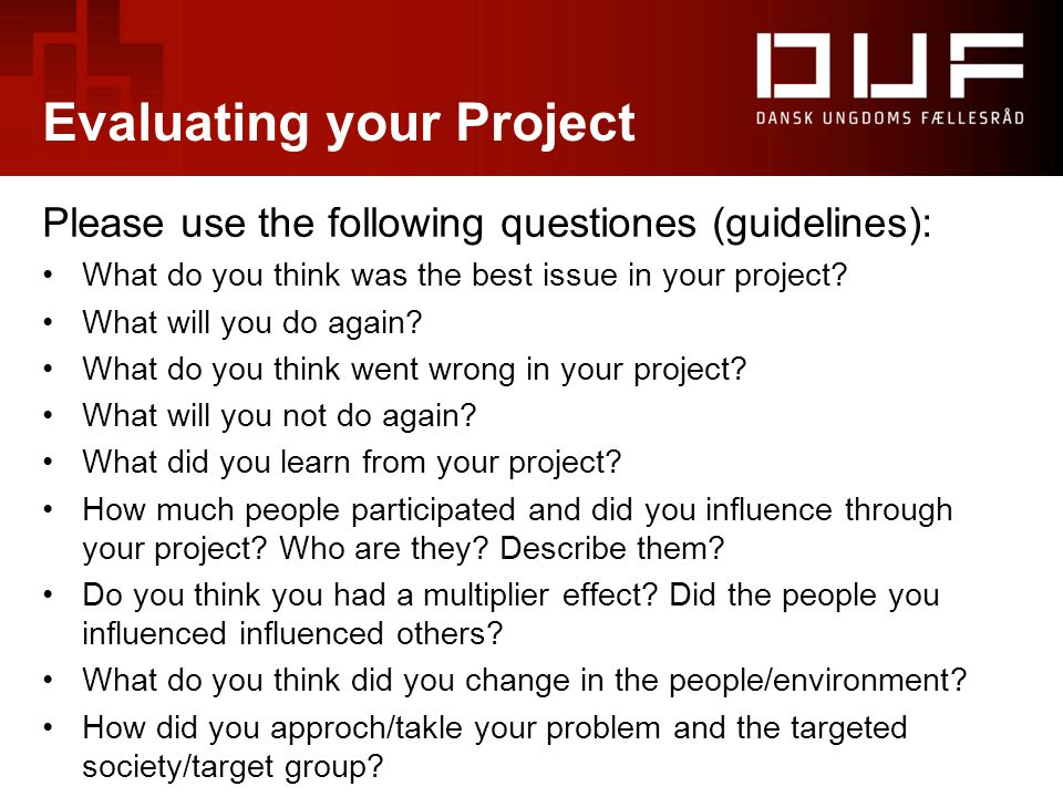 Evaluating your Project Please use the following questiones (guidelines): What do you think was the best issue in your project.