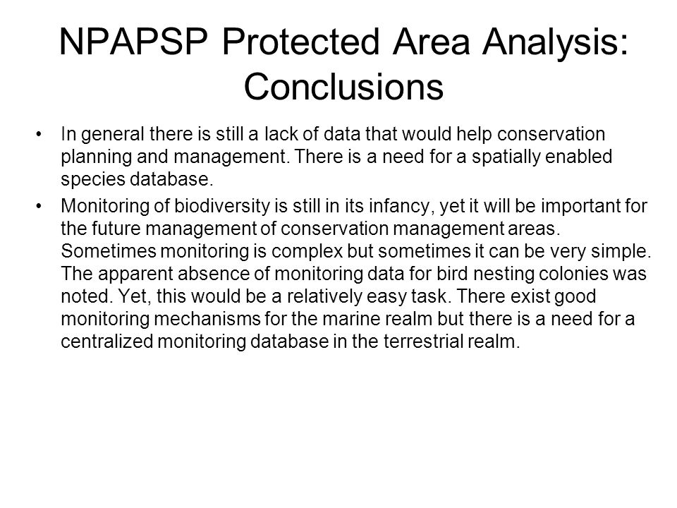 NPAPSP Protected Area Analysis: Conclusions In general there is still a lack of data that would help conservation planning and management.