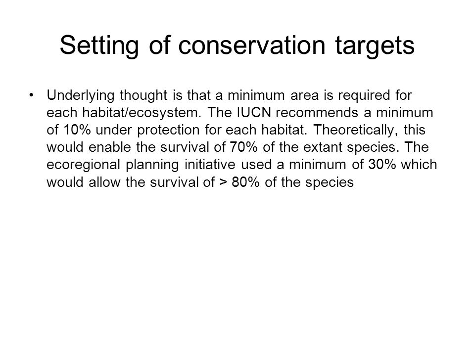 Setting of conservation targets Underlying thought is that a minimum area is required for each habitat/ecosystem.
