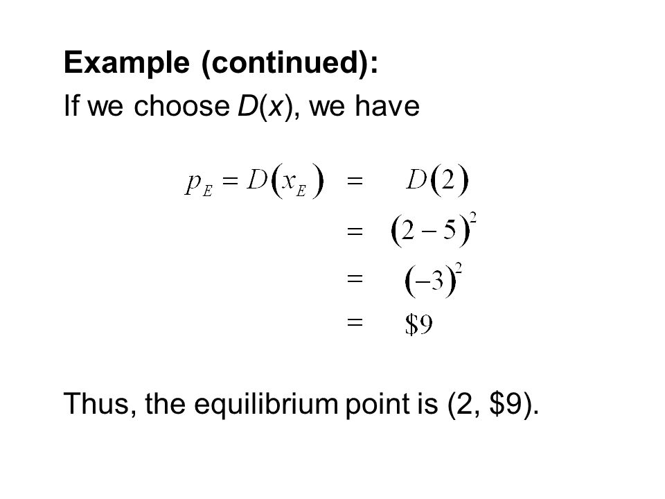 Example (continued): If we choose D(x), we have Thus, the equilibrium point is (2, $9).
