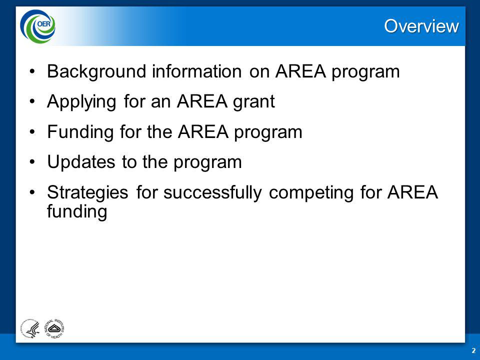 Overview Background information on AREA program Applying for an AREA grant Funding for the AREA program Updates to the program Strategies for successfully competing for AREA funding 2