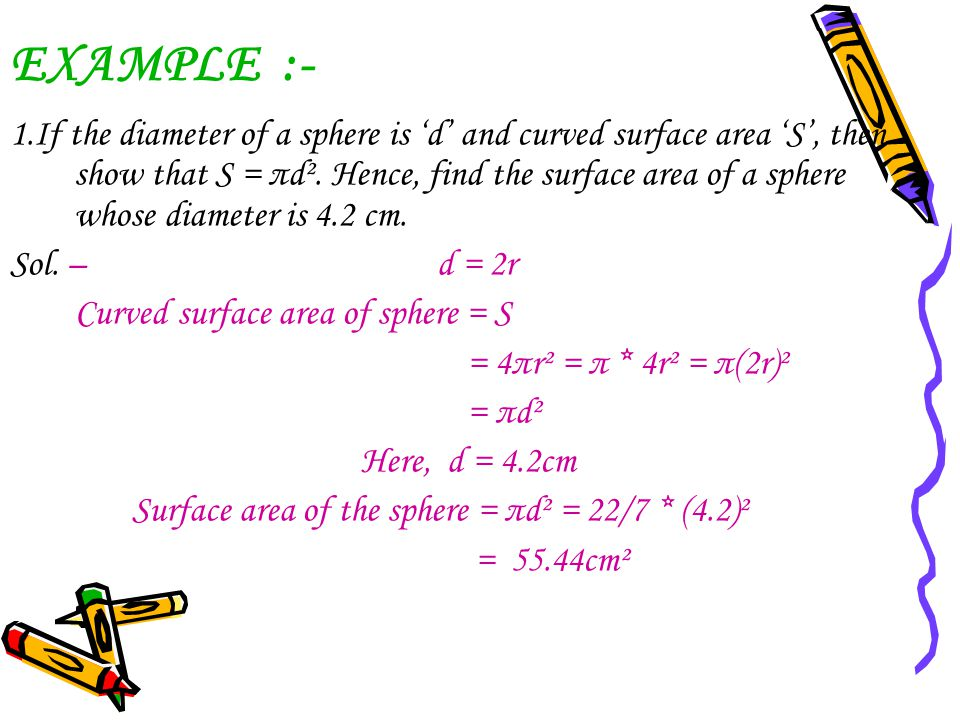 EXAMPLE :- 1.If the diameter of a sphere is 'd' and curved surface area 'S', then show that S = πd². Hence, find the surface area of a sphere whose di