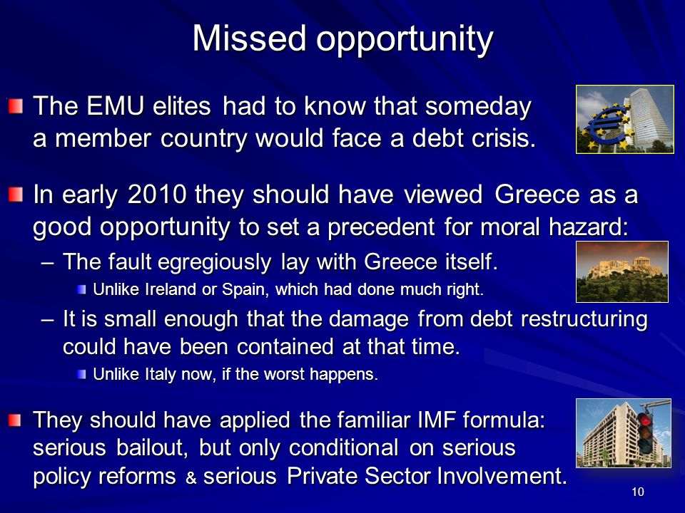 10 Missed opportunity The EMU elites had to know that someday a member country would face a debt crisis.