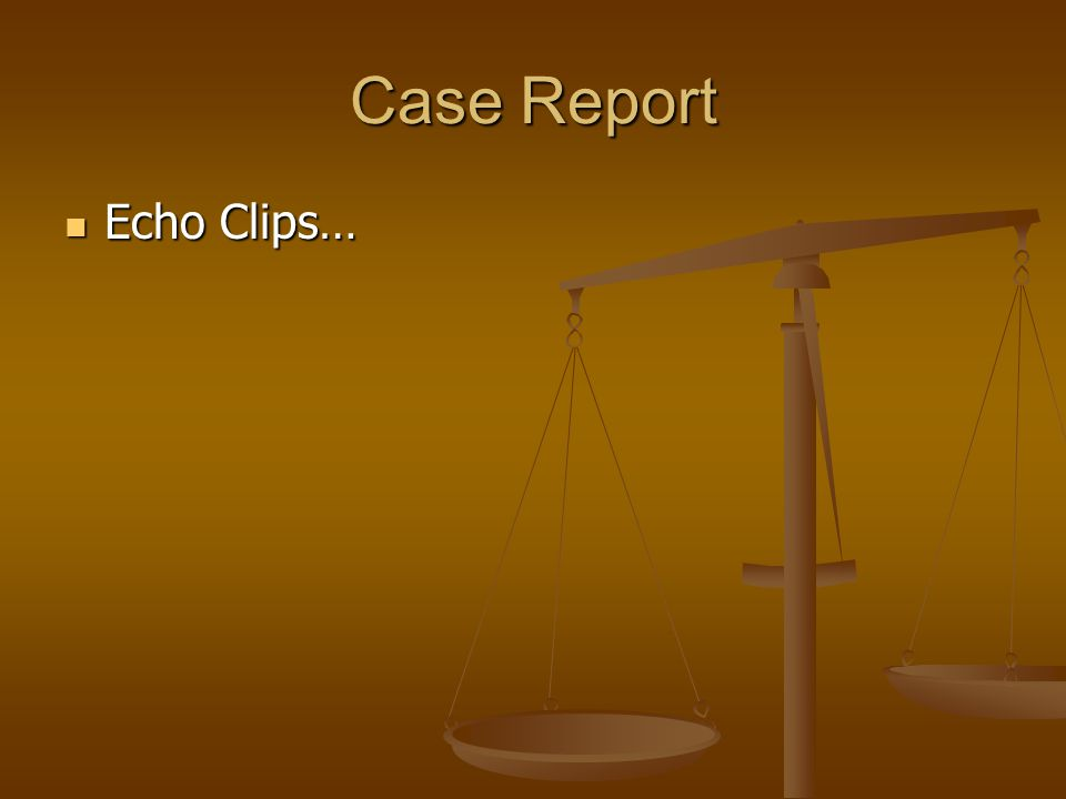 Case Report Echo Clips… Echo Clips…