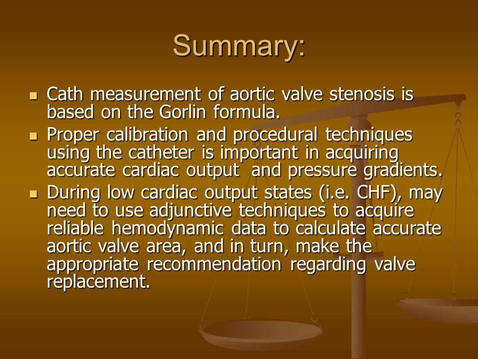 Summary: Cath measurement of aortic valve stenosis is based on the Gorlin formula.