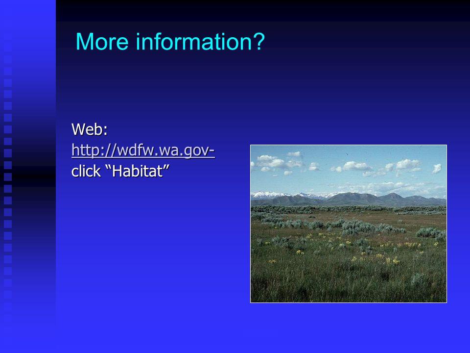WDFW More information Web: http://wdfw.wa.gov- click Habitat