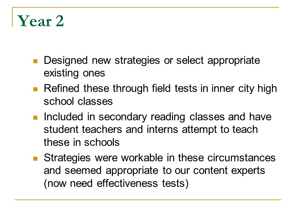 Year 2 Designed new strategies or select appropriate existing ones Refined these through field tests in inner city high school classes Included in sec