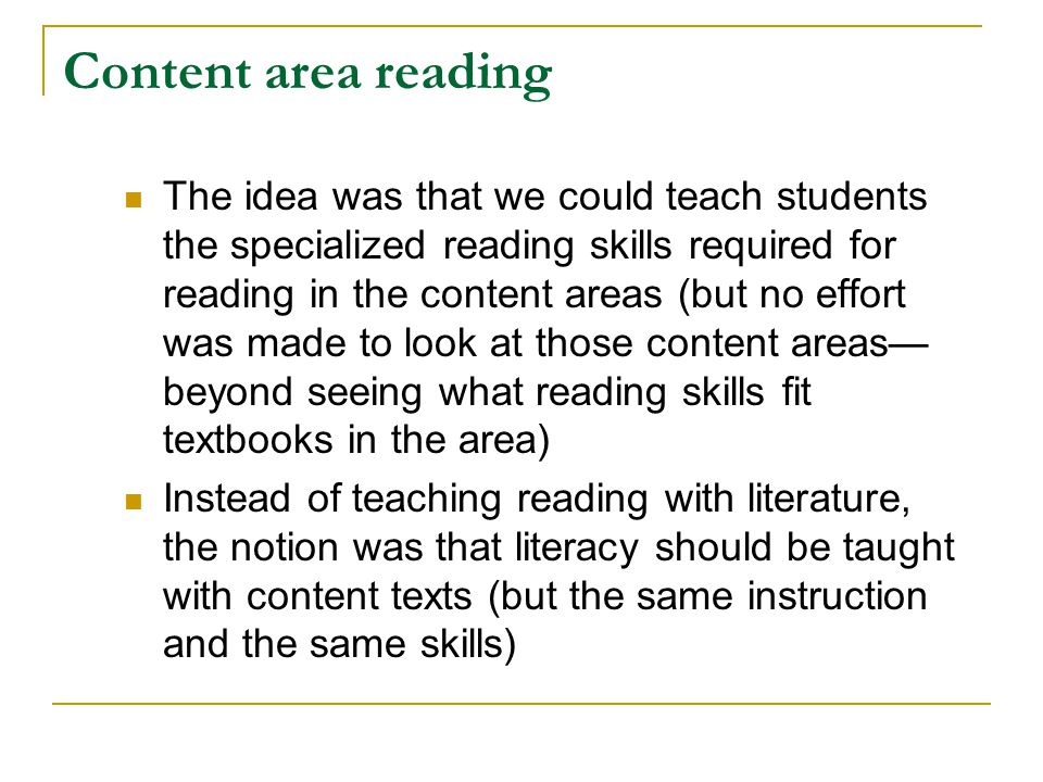 Content area reading The idea was that we could teach students the specialized reading skills required for reading in the content areas (but no effort