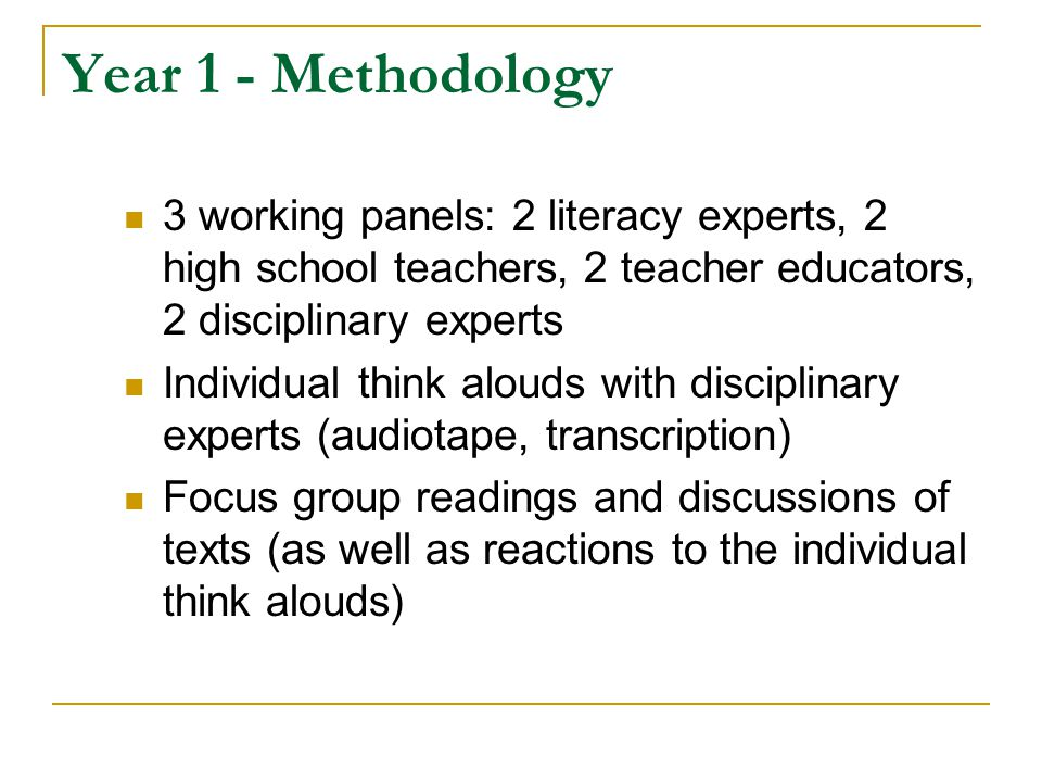 Year 1 – Methodology (cont.) Review/critique of high school textbooks Examine traditional content area reading strategies Consideration of role of vocabulary, fluency, reading comprehension (including text structure), writing in each discipline