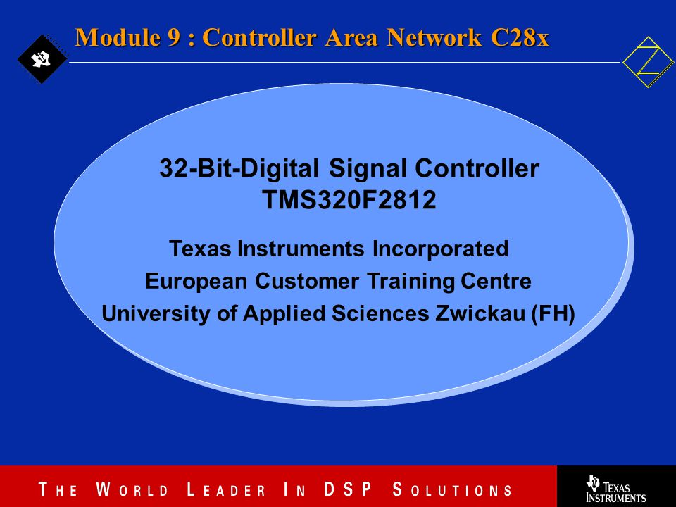 9 - 1 Texas Instruments Incorporated European Customer Training Centre University of Applied Sciences Zwickau (FH) Module 9 : Controller Area Network C28x 32-Bit-Digital Signal Controller TMS320F2812