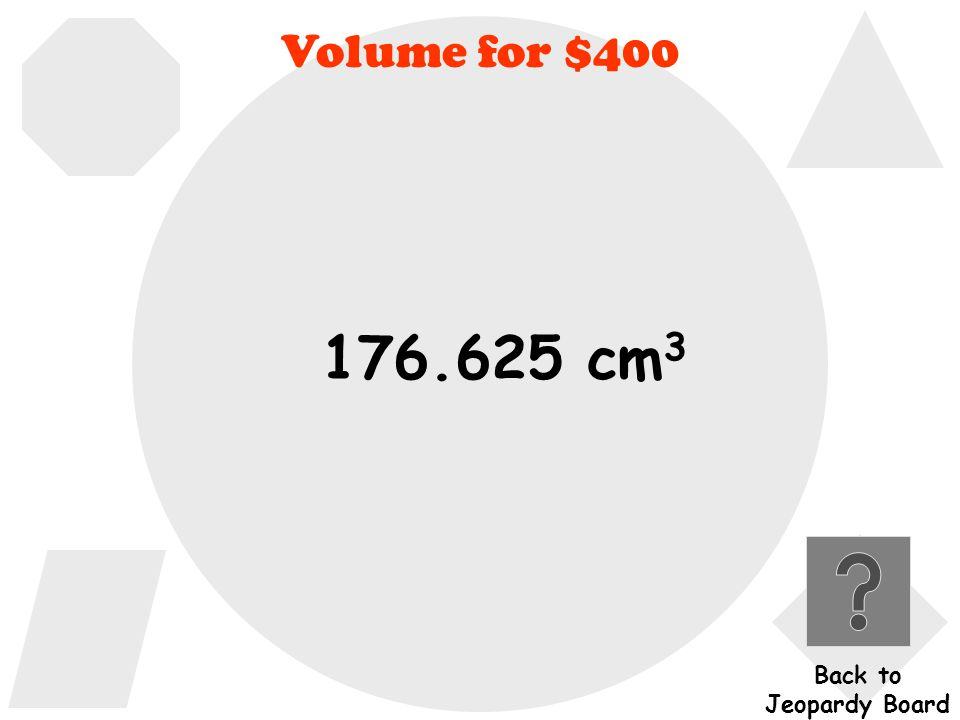 Volume for $400 What is the volume of a cylinder if the diameter is 5 cm and the height is 9 cm.
