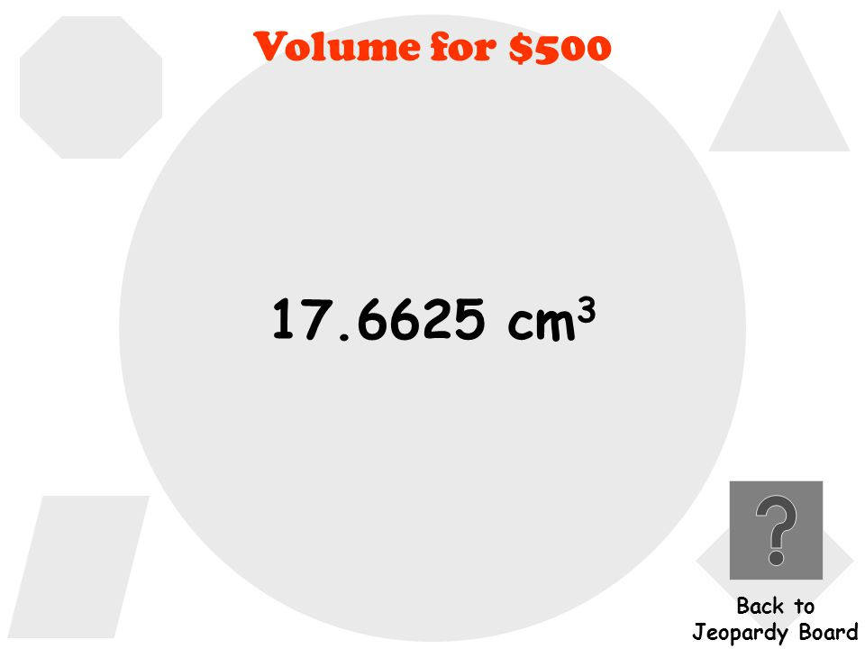 Volume for $500 Click here to check Click here to check your answer your answer What is the volume of a cylinder if the diameter is 3 cm and the height is 2.5 cm?
