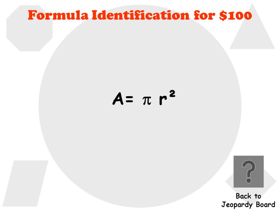 What is the formula used to find the area of a circle.