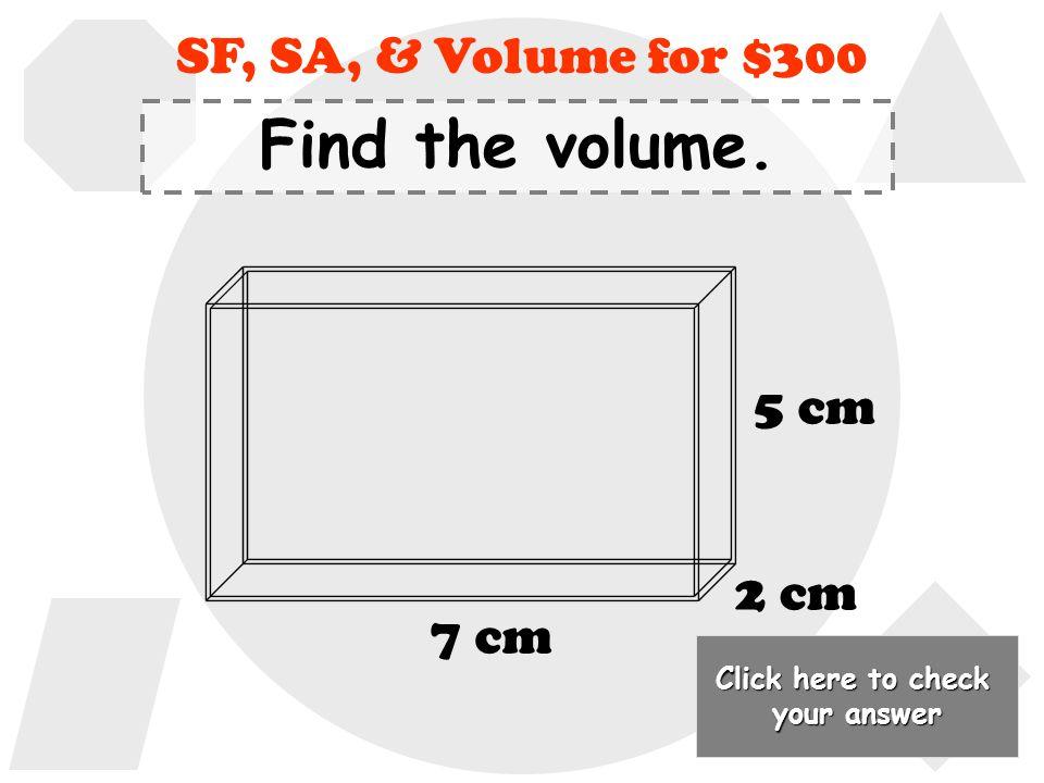SF = 1/3 Back to Jeopardy Board SF, SA, & Volume for $200