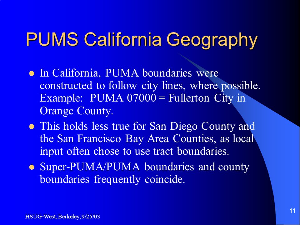 HSUG-West, Berkeley, 9/25/03 11 PUMS California Geography In California, PUMA boundaries were constructed to follow city lines, where possible.