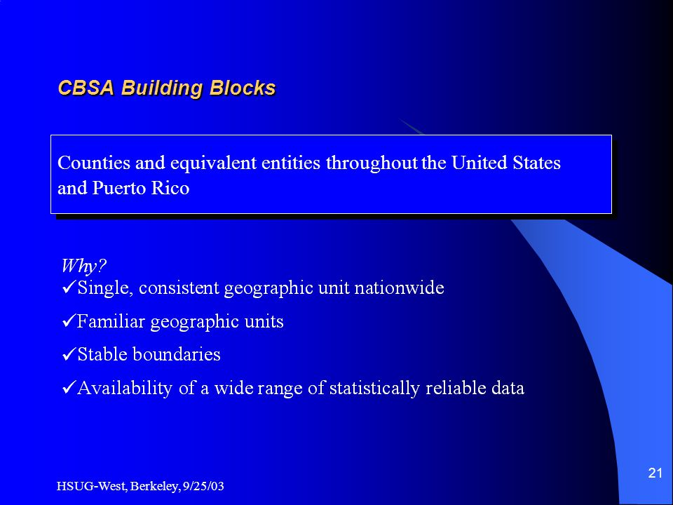 HSUG-West, Berkeley, 9/25/03 21 CBSA Building Blocks Counties and equivalent entities throughout the United States and Puerto Rico Counties and equivalent entities throughout the United States and Puerto Rico