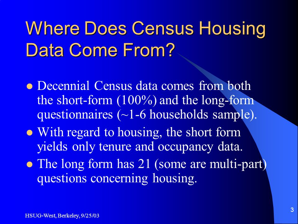 HSUG-West, Berkeley, 9/25/03 3 Where Does Census Housing Data Come From.