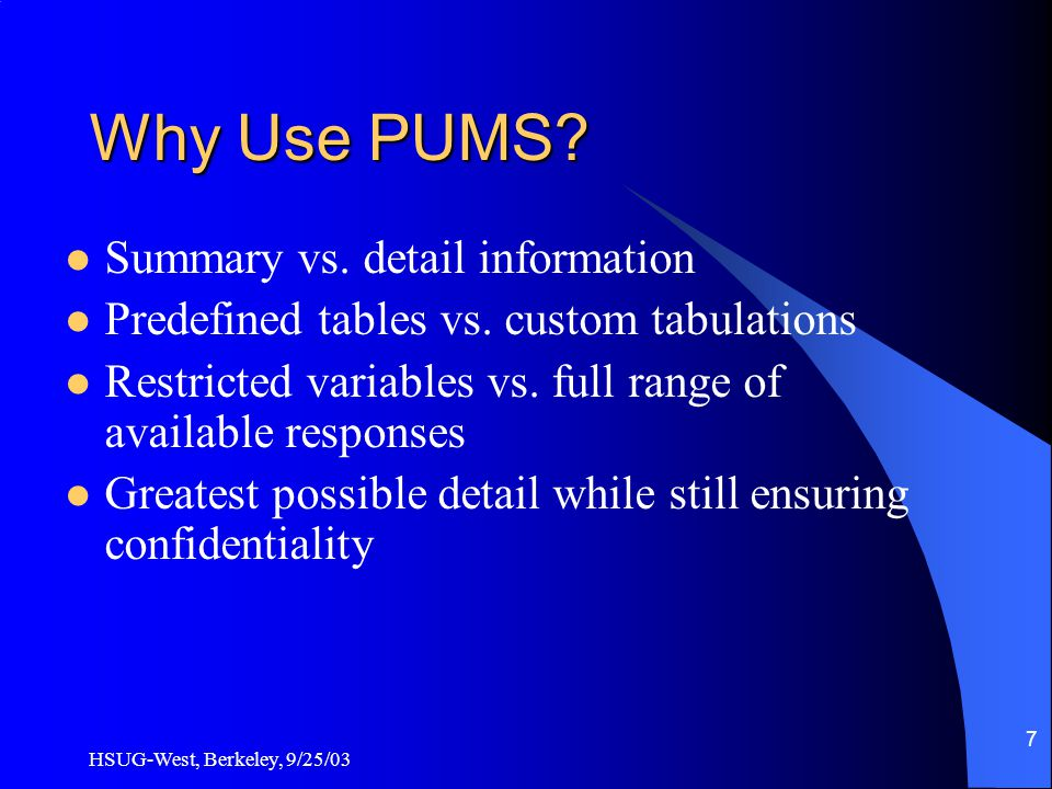 HSUG-West, Berkeley, 9/25/03 7 Why Use PUMS. Summary vs.