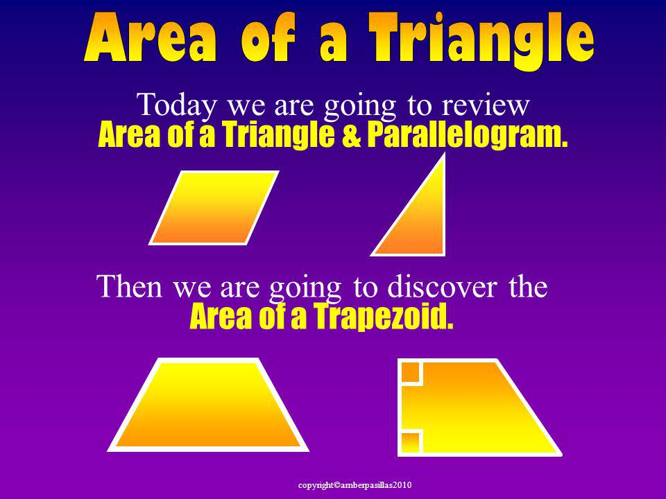 copyright©amberpasillas2010 Notice that the trapezoid is half the area of the parallelogram.