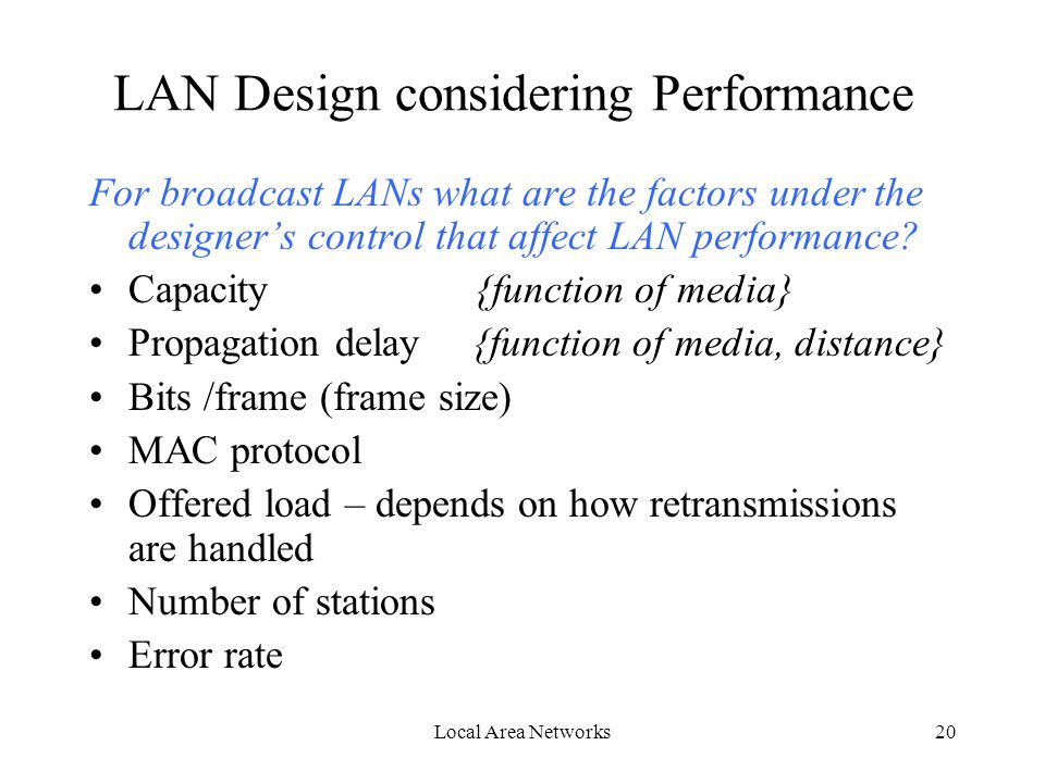 Local Area Networks20 LAN Design considering Performance For broadcast LANs what are the factors under the designer's control that affect LAN performance.