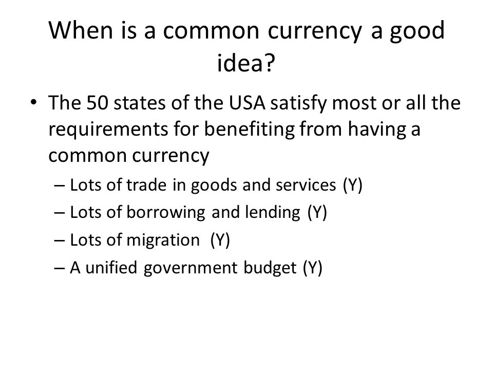 When is a common currency a good idea? The 50 states of the USA satisfy most or all the requirements for benefiting from having a common currency – Lo
