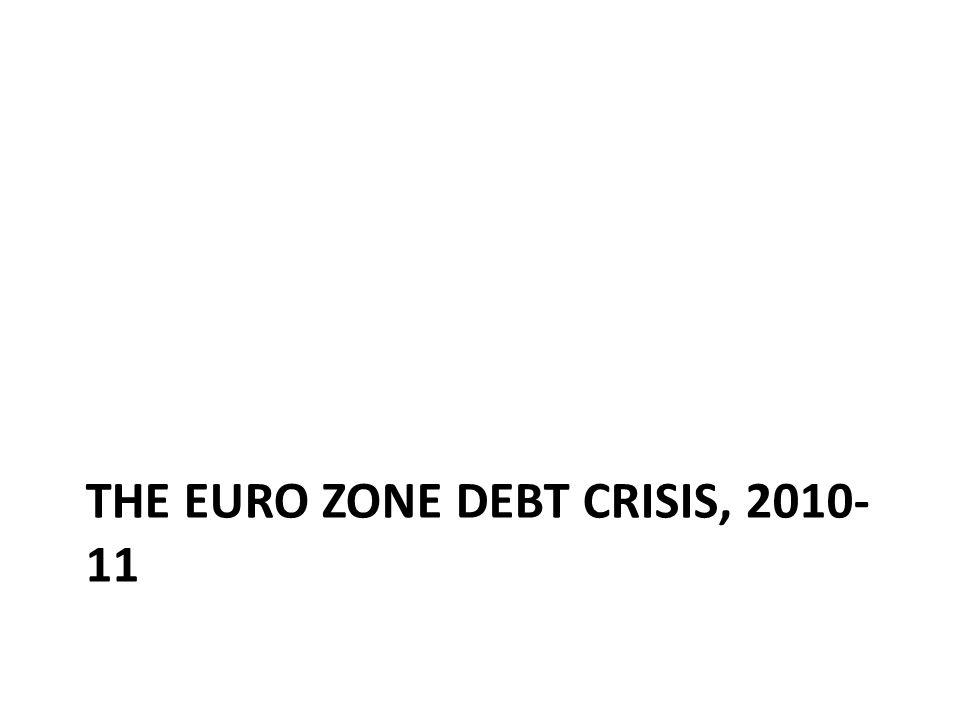 THE EURO ZONE DEBT CRISIS, 2010- 11
